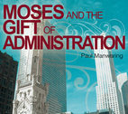 Moses and the Gift of Administration by Paul Manwaring