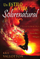 Un Estilo de Vida Sobrenatural (Developing a Supernatural Lifestyle - Spanish) by Kris Vallotton