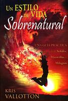 Un Estilo de Vida Sobrenatural (Developing a Supernatural Lifestyle - Spanish) by Kris Vallotton