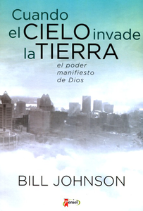 Cuando el Cielo Invade la Tierra (When Heaven Invades Earth - Spanish) by Bill Johnson
