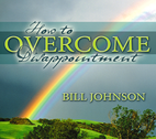 How to Overcome Disappointment by Bill Johnson