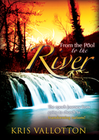 From the Pool to the River by Kris Vallotton