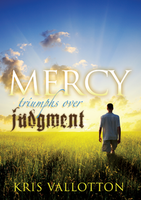 Mercy Triumphs Over Judgment by Kris Vallotton