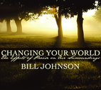Changing Your World by Bill Johnson
