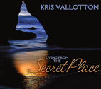 Living From The Secret Place by Kris Vallotton