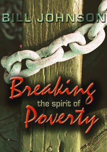 Breaking the Spirit of Poverty by Bill Johnson