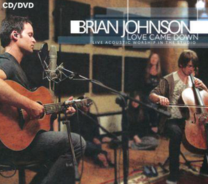 Love Came Down (CD + DVD) by Brian Johnson and Jenn Johnson