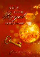 A Key to the Royal Priesthood by Joaquin Evans