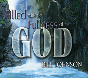 Filled with the Fullness of God by Bill Johnson