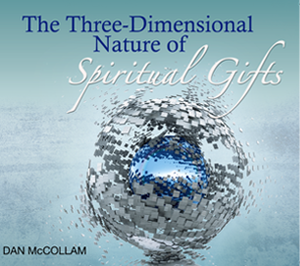 The Three-Dimensional Nature of Spiritual Gifts by Dan McCollam