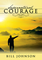 Supernatural Courage by Bill Johnson
