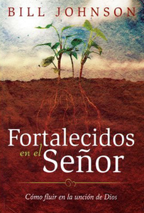 Strengthen Yourself in the Lord (Spanish Translation) by Bill Johnson