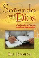 Soñando con Dios (Dreaming With God - Spanish) by Bill Johnson