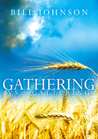 Gathering vs. Scattering by Bill Johnson