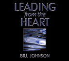 Leading from the Heart by Bill Johnson