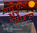 Not on My Shift: Praying in the New Day by Bill Johnson