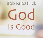 God Is Good by Bob Kilpatrick
