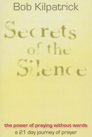 Secrets of the Silence by Bob Kilpatrick
