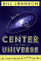 The Center of the Universe by Bill Johnson