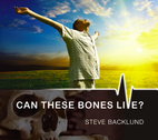 Can These Bones Live? by Steve Backlund