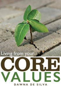 Living from your Core Values by Dawna De Silva