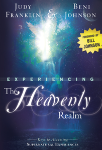 Experiencing the Heavenly Realm by Beni Johnson and Judy Franklin