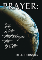 Prayer: The Kind that Changes the World by Bill Johnson