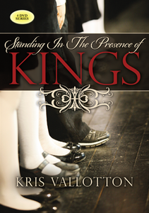 Standing in the Presence of Kings by Kris Vallotton