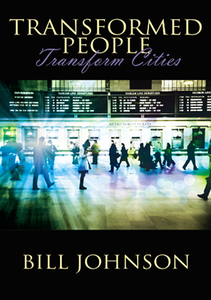 Transformed People Transform Cities by Bill Johnson