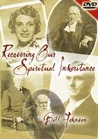 Recovering Our Spiritual Inheritance by Bill Johnson