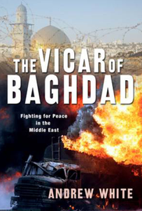 The Vicar of Baghdad by Andrew White
