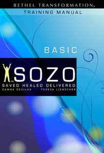 Sozo Basic Training Manual  by Dawna De Silva and Teresa Liebscher
