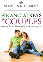 Financial Keys for Couples: How to Thrive Financially With Your Spouse by Stephen De Silva