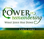 The Power of Remembering by Chris Gore