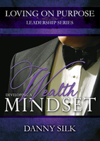 Developing a Wealth Mindset by Danny Silk