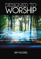 Designed to Worship by Ray Hughes