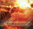 Stewards of the Heavenly by Bill Johnson