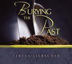 Burying the Past by Teresa Liebscher