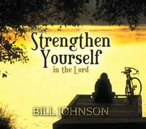 Strengthen Yourself in the Lord (OLD) by Bill Johnson