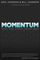 Momentum: What God Starts, Never Ends by Bill Johnson and Eric Johnson