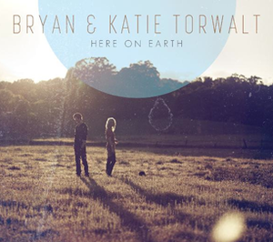 Here on Earth by Bryan & Katie Torwalt