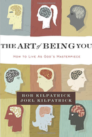 The Art of Being You by Bob Kilpatrick, Bob Kilpatrick [delete], and Joel Kilpatrick