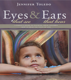 Eyes that See & Ears that Hear by Jennifer Toledo