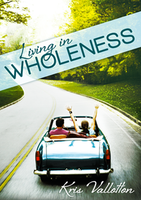 Living in Wholeness by Kris Vallotton