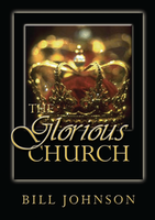 The Glorious Church by Bill Johnson