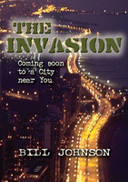 The Invasion: Coming Soon to a City Near You by Bill Johnson
