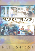 Marketplace Strategies by Bill Johnson