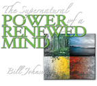 The Supernatural Power of a Renewed Mind by Bill Johnson
