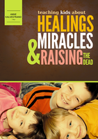 Teaching Kids About Healings, Miracles & Raising the Dead by Anne Kalvestrand