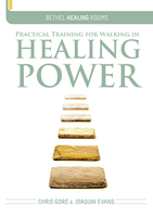 Practical Training for Walking in Healing Power by Joaquin Evans and Chris Gore